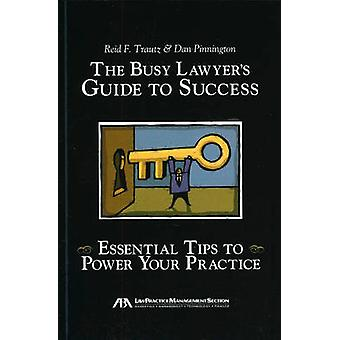 The Busy Lawyer's Guide to Success - Essential Tips to Power Your Prac