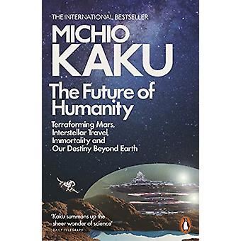 The Future of Humanity - Terraforming Mars - Interstellar Travel - Imm