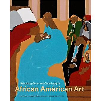 Beholding Christ and Christianity in African American Art by Phoebe W