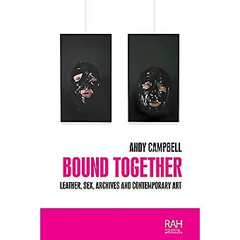Bound Together - Leather - Sex - Archives - and Contemporary Art by An