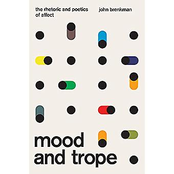 Mood and Trope - The Rhetoric and Poetics of Affect by John Brenkman -