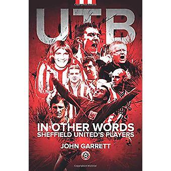 UTB - In other words - Sheffield United's Players by John Garrett - 9