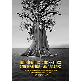 Indigenous Ancestors and Healing Landscapes - Cultural Memory and Inte