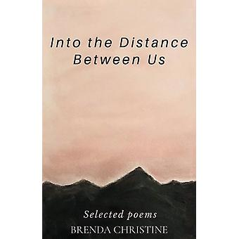 Into the Distance Between Us by Christine & Brenda