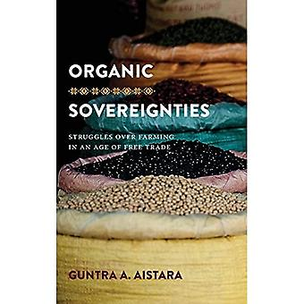 Organic Sovereignties: Struggles over Farming in an Age of Free Trade (Culture, Place, and Nature)