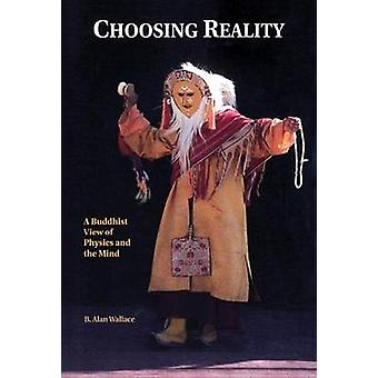 Choosing Reality by B. ALAN WALLACE