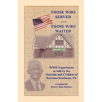 Those Who Served - Those Who Waited - World War II Experiences as Told