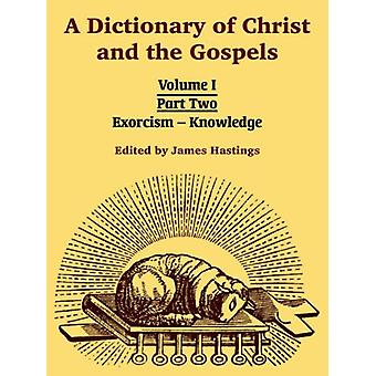 A Dictionary of Christ and the Gospels - Volume I (Part Two -- Exorcis