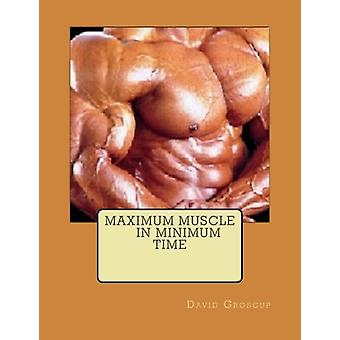 Maximum Muscle in Minimum Time by David R Groscup - 9781512307276 Book