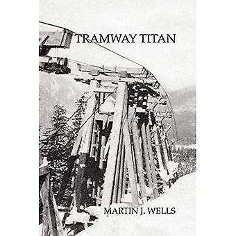 Tramway Titan: Byron Riblet, Wire Rope and Western Resource Towns