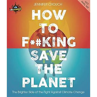 IFLScience! How to F**king Save the Planet