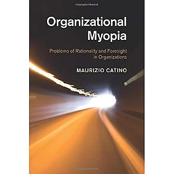 Organizational Myopia: Problems Of Rationality And Foresight In Organizations