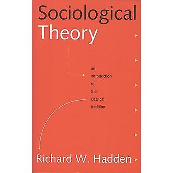 Sociological Theory An Introduction to the Classical Tradition