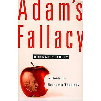 Adam's Fallacy - A Guide to Economic Theology by Duncan K. Foley - 978