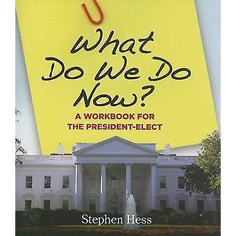 Was machen wir jetzt? -Ein Arbeitsbuch für den designierten Präsidenten von Stephen Hes