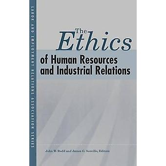 The Ethics of Human Resources and Industrial Relations by John W. Bud