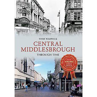 Middlesbrough central a través del tiempo por Tosh Warwick - Bo 9781445610603