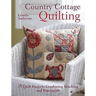 Country Cottage Quilting - Over 20 Quirky Quilt Projects Combining Sti