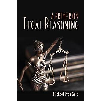 A Primer on Legal Reasoning by A Primer on Legal Reasoning - 97815017