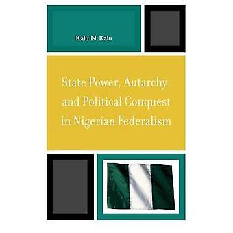 State Power Autarchy and Political Conquest in Nigerian Federalism by Kalu & Kalu Ndukwe