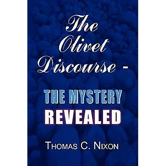The Olivet Discourse  The Mystery Revealed by Nixon & Thomas C.