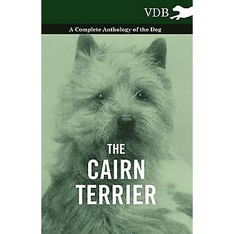The Cairn Terrier  A Complete Anthology of the Dog by Various