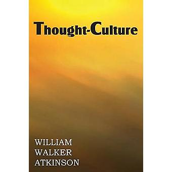 ThoughtCulture or Practical Mental Training by Atkinson & William Walker