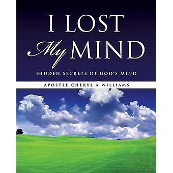 I Lost My Mind by Williams & Apostle Cheryl A.