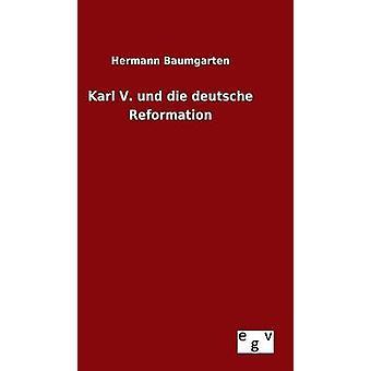 Karl V. und die deutsche Reformation by Baumgarten & Hermann