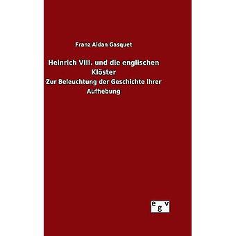 Heinrich VIII. und die französischen Klster par Aidan Gasquet & Franz