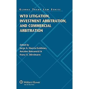 Wto Litigation Investment Arbitration and Commercial Arbitration by Huerta Goldman & J. Etal Eds