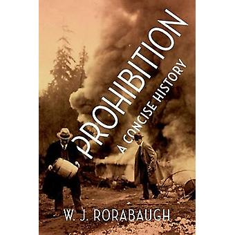 Prohibition - A Concise History by W. J. Rorabaugh - 9780190689933 Book