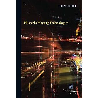 Husserl's Missing Technologies by Don Ihde - 9780823269617 Book