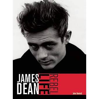 James Dean - Rebel Life (Reprinted edition) by John Howlett - 97808596