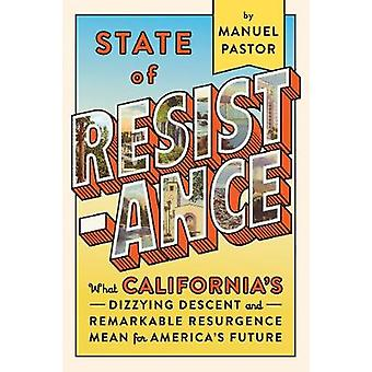 State Of Resistance - What California's Dizzying Descent and Remarkabl