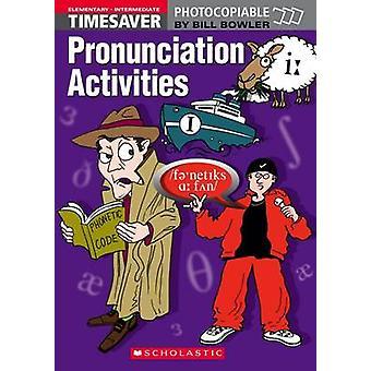 Pronunciation Activities - Elementary - Intermediate by Bill Bowler -