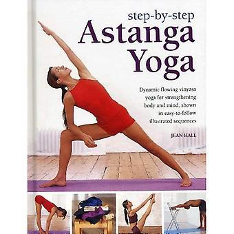 Schritt für Schritt Astanga Yoga: dynamisch fließenden Vinyasa Yoga zur Stärkung von Körper und Geist, in leicht verständliche bebilderte Sequenzen gezeigt