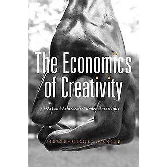 The Economics of Creativity - Art and Achievement Under Uncertainty by