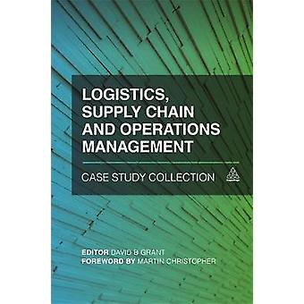 Logistics Supply Chain and Operations Management Case Study Collection by Grant & David B