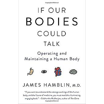 If Our Bodies Could Talk - Operating and Maintaining a Human Body by J