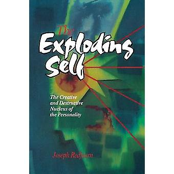 The Exploding Self The Creative and Destructive Nucleus of the Personality by Redfearn & J. W. T.
