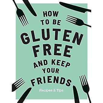 How to be GlutenFree and Keep Your Friends by Anna Barnett