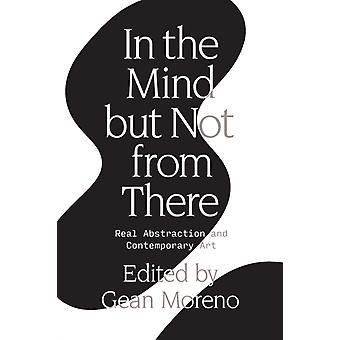 In the Mind But Not From There by Gean Moreno