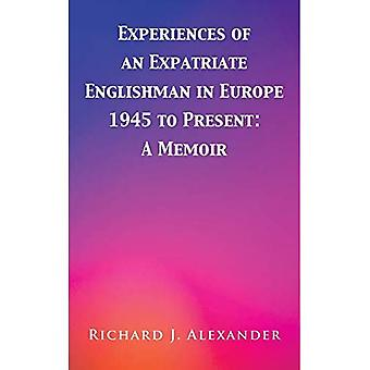 Experiences of an Expatriate Englishman in Europe: 1945 to the Present: A Memoir