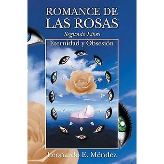 Romance de Las Rosas. Segundo Libro  Eternidad y Obsesion by Mendez & Leonardo E.