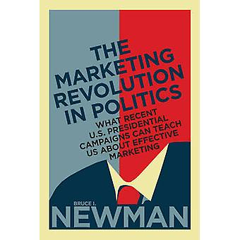 The Marketing Revolution in Politics by Newman & Bruce I.