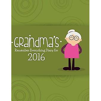 Grandmas Remember Everything Diary 2016 by Easy & Journal