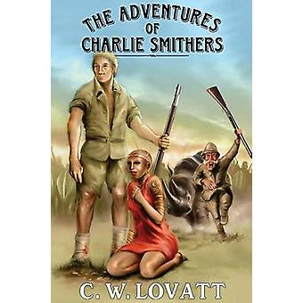 The Adventures of Charlie Smithers by Lovatt & C. W.