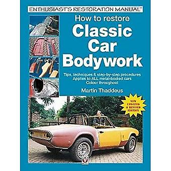 How to restore Classic Car� Bodywork: New Updated & Revised Edition (Enthusiast's Restoration Manual series)