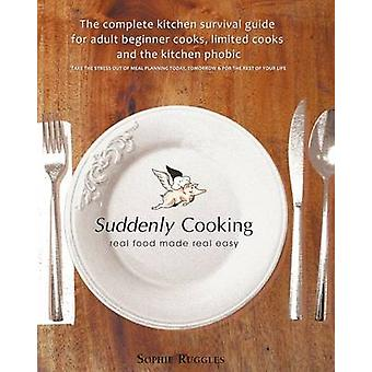 Suddenly Cooking  Real Food Made Real Easy by Ruggles & Sophie Louisa